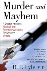 D. P. Lyle: Murder and Mayhem: A Doctor Answers Medical and Forensic Questions for Mystery Writers