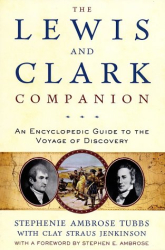 Stephenie Ambrose Tubbs: The Lewis and Clark Companion: An Encyclopedic Guide to the Voyage of Discovery