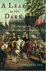 John Ferling: A Leap in the Dark : The Struggle to Create the American Republic