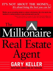 Gary  Keller: The Millionaire Real Estate Agent: It's Not About the Money...It's About Being the Best You Can Be!