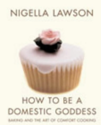 Nigella Lawson: How to be a Domestic Goddess