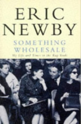 Eric Newby: Something Wholesale: My Life and Times in the Rag Trade