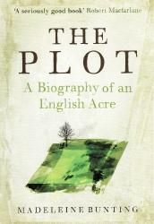 Madeleine Bunting: The Plot: A Biography of an English Acre
