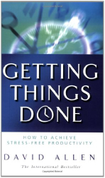 David Allen: Getting Things Done: How to Achieve Stress-free Productivity