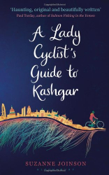 Suzanne Joinson: A Lady Cyclist's Guide to Kashgar