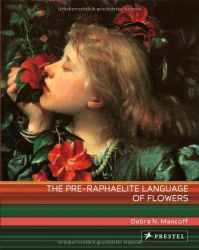 Debra N. Mancoff: The Pre-Raphaelite Language of Flowers