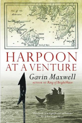 Gavin Maxwell: Harpoon at a Venture