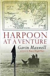 Gavin Maxwell: Harpoon at a Venture