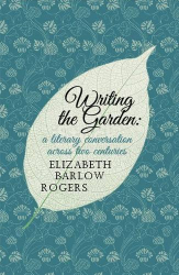 Elizabeth Barlow Rogers: Writing the Garden