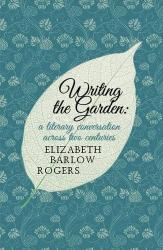 Elizabeth Barlow Rogers: Writing the Garden
