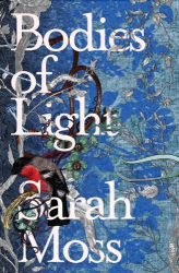 Sarah Moss: Bodies of Light