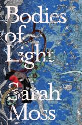 Sarah Moss: Bodies of Light