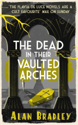 Alan Bradley: The Dead in Their Vaulted Arches
