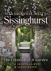 Vita Sackville-West & Sarah Raven: Vita Sackville-West's Sissinghurst: The Creation of a Garden