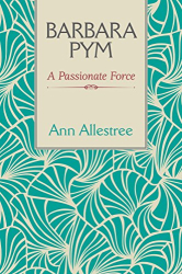 Ann Allestree: Barbara Pym: A Passionate Force