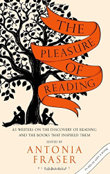 Lady Antonia Fraser (ed.): The Pleasure of Reading: 43 Writers on the Discovery of Reading and the Books that Inspired Them