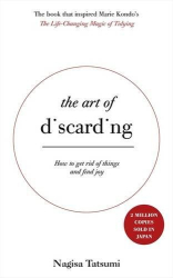 Nagisa Tatsumi: The Art of Discarding: How to get rid of clutter and find joy