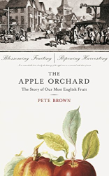 Pete Brown: The Apple Orchard: The Story of Our Most English Fruit