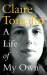 Claire Tomalin: A Life of My Own: A Biographer's Life
