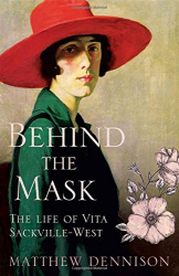 Matthew Dennison: Behind the Mask: The Life of Vita Sackville-West