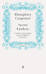 Humphrey Carpenter: Secret Gardens: A Study of the Golden Age of Children's Literature