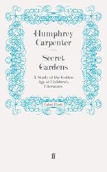Humphrey Carpenter: Secret Gardens: A Study of the Golden Age of Children's Literature