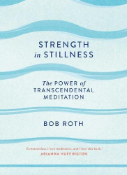 Bob Roth: Strength in Stillness