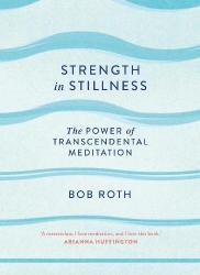 Bob Roth: Strength in Stillness