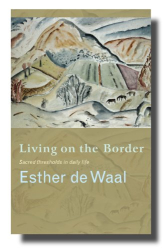 Esther De Waal: Living on the Border: Reflections on the Experience of Threshold