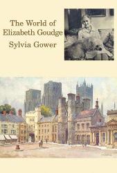 Sylvia Gower: The World of Elizabeth Goudge