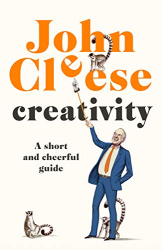 John Cleese: Creativity: A Short and Cheerful Guide