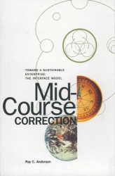 Ray Anderson: Mid-Course Correction: Toward a Sustainable Enterprise: The Interface Model