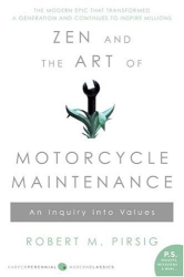 Robert M. Pirsig: Zen and the Art of Motorcycle Maintenance: An Inquiry Into Values