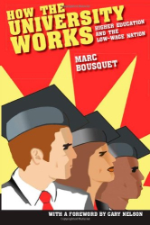 Marc Bousquet: How the University Works: Higher Education and the Low-Wage Nation (Cultural Front)