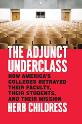 Herb Childress: The Adjunct Underclass: How America's Colleges Betrayed Their Faculty, Their Students, and Their Mission