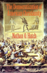 Nathan O. Hatch: The Democratization of American Christianity