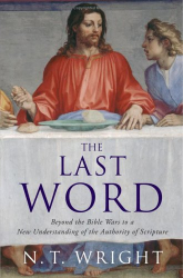 : The Last Word: Beyond the Bible Wars to a New Understanding of the Authority of Scripture