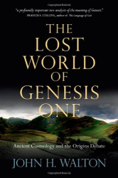 : The Lost World of Genesis One: Ancient Cosmology and the Origins Debate