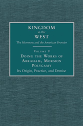 : Doing the Works of Abraham, Mormon Polygamy: Its Origin, Practice, and Demise