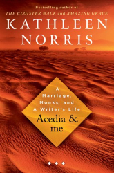 Kathleen Norris: Acedia & Me: A Marriage, Monks, and a Writer's Life