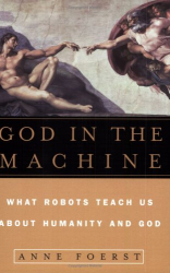 Anne Foerst: God in the Machine: What Robots Teach Us about Humanity and God