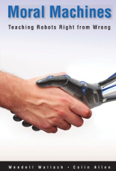 Wendell Wallach: Moral Machines: Teaching Robots Right from Wrong