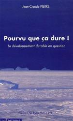 Jean-Claude Pierre: Pourvu que ça dure ! : Le développement durable en question