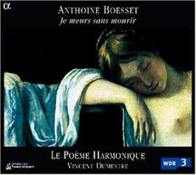 """Boesset Anthoine - """"Je meurs sans mourir"""" : Airs de cour et musiques de ballets sous Louis XIII: Vincent Dumestre - Le Poème Harmonique"""