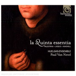 La Quinta essentia - Palestrina / Lassus / Ashewell: Huelgas-Ensemble - direction Paul Van Nevel - label Harmonia Mundi.