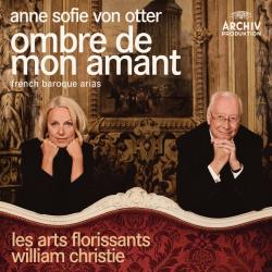 : Anne Sofie von Otter : Ombre de mon amant (Airs Baroques Français)