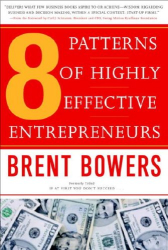 Brent Bowers: 8 Patterns of Highly Effective Entrepreneurs