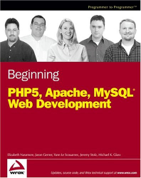 Elizabeth  Naramore: Beginning PHP5, Apache, and MySQL Web Development (Programmer to Programmer)