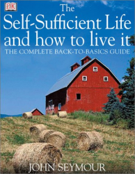 John Seymour: The Self-sufficient Life and How to Live It