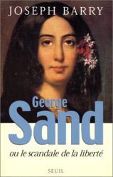 Joseph Barry: George Sand, ou, Le scandale de la liberté